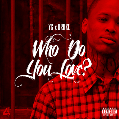 "Single: YG f/ Drake - ""Who Do You Love?"" - Classic ATRLYg Who Do You Love"