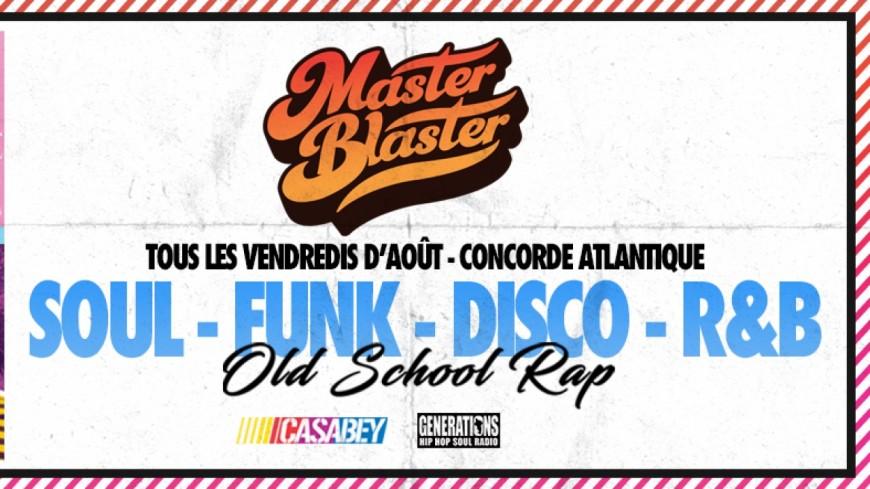 Casabey présente Master Blaster , la soirée 100% SOUL / FUNK / RAP&R&B 90's !