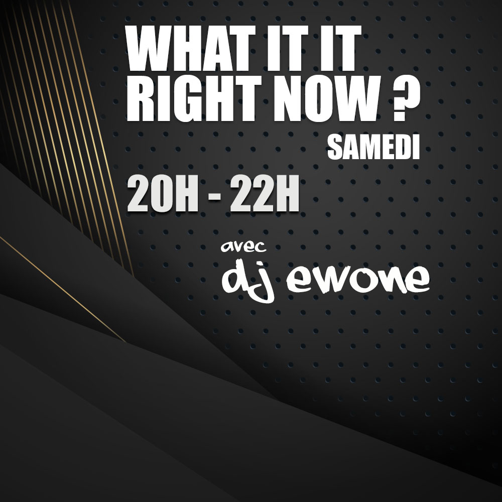 What It Iz Right Now ?! avec DJ EwONE!