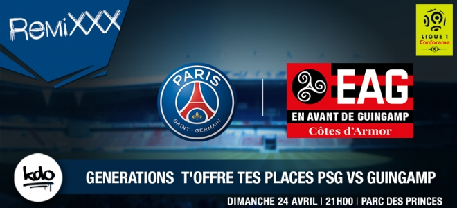 PSG VS GUINGUAMP : CHOPE TES PLACES !!