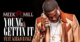 Meek Mill - Young & Gettin It (ft Kirko Bangz)