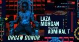 Laza Morgan - Organ Donor (ft Admiral T)
