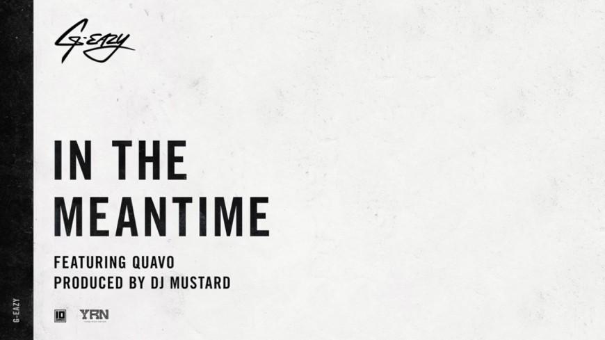 G-Eazy lâche du lourd avec Quavo sur ''In The Meantime''