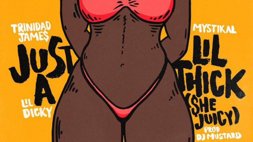 Trinidad James - Just A Lil Thick (ft Mystikal & Lil Dicky)