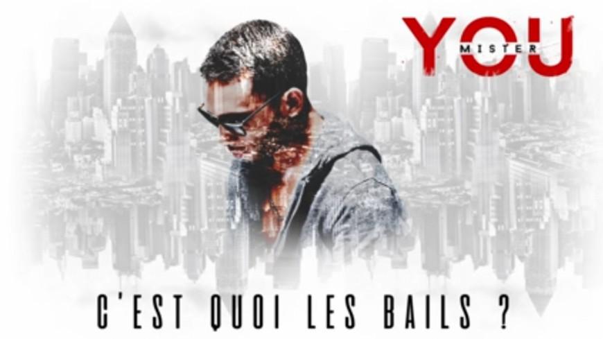 Mister You demande : ''C'est Quoi Les Bails'' ?