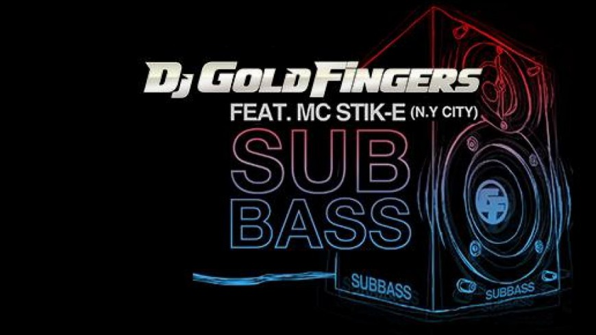 DJ Goldfingers - SubBass (ft MC Stik-E)