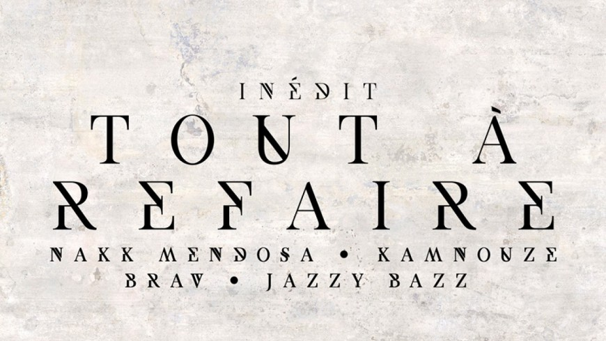 Brav, Jazzy Bazz, Kamnouze & Nakk Mendosa - Tout À Refaire