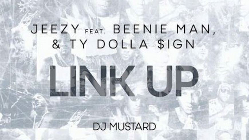 Jeezy - Link Up (ft Beenie Man, YG & Ty Dolla $ign)