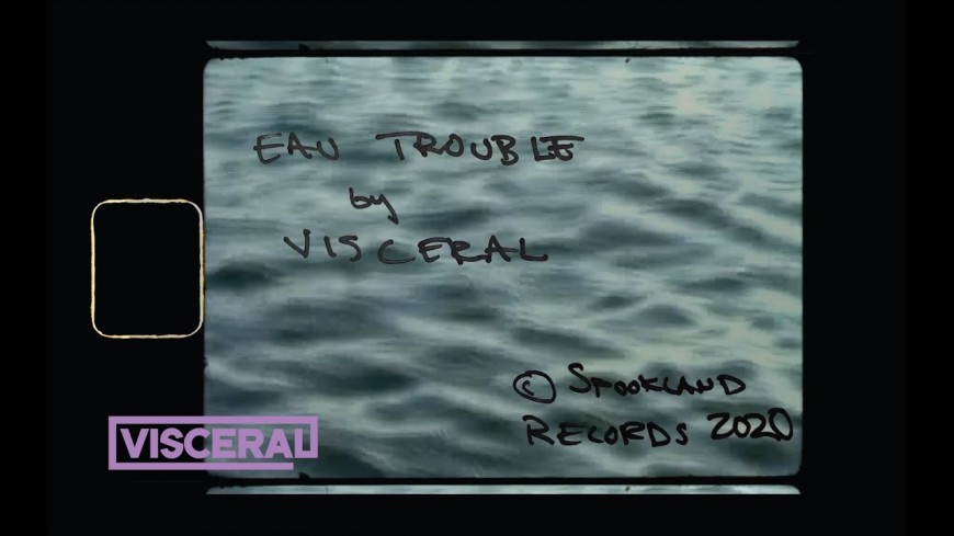 "Visceral en ""Eau Trouble"""