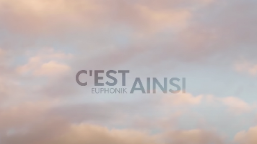 """Euphonik nous présente le clip """"C'est Ainsi"""" !"""