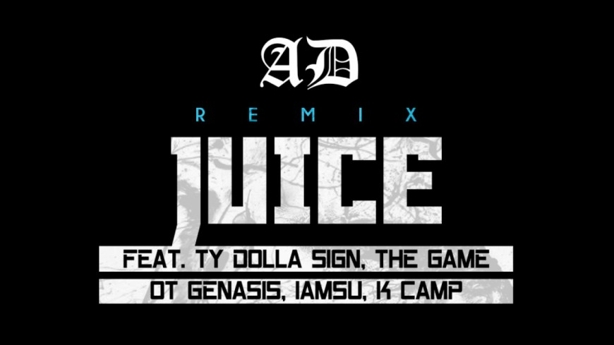 A.D ft Ty Dolla $ign, The Game, O.T. Genasis, IamSu! & K Camp - Juice (Remix)