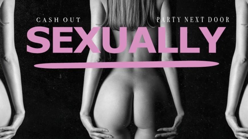 Ca$h Out & PartyNextDoor très hot avec leur nouveau titre ''Sexually''