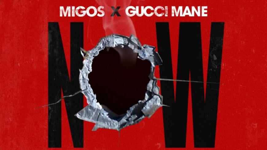 Pour Migos et Gucci Mane c'est ''Now'' !