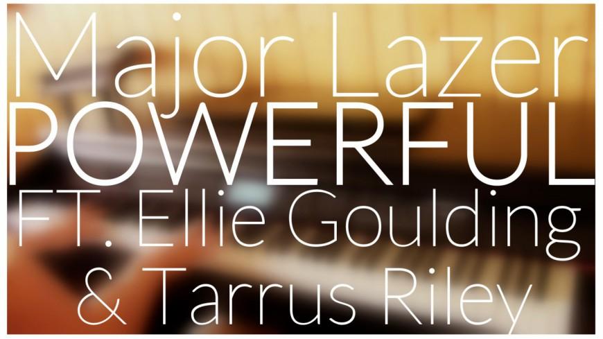 Major Lazer - Powerful (ft Ellie Goulding & Tarrus Riley)