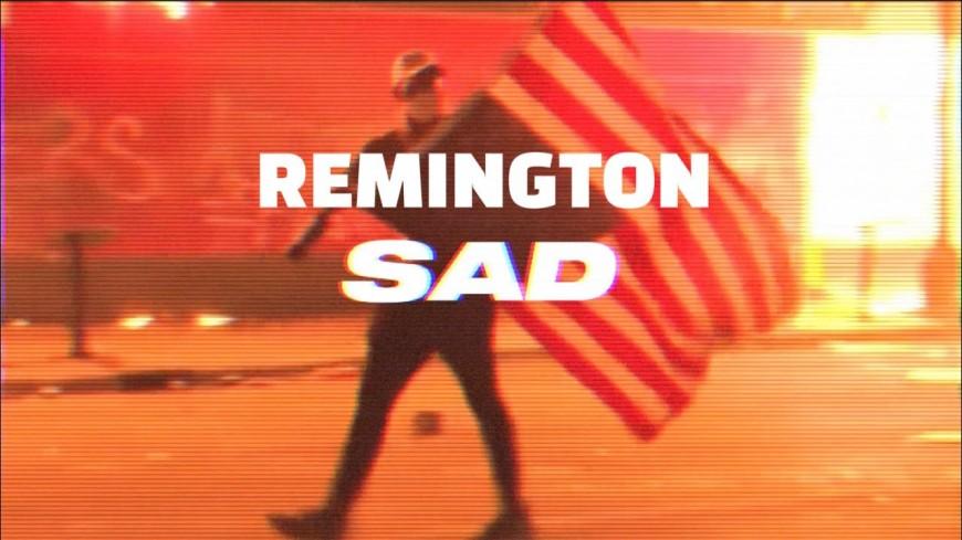 """Pour Remington, le monde est """"SAD"""""""
